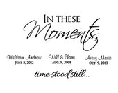 In These Moments Time Stood Still Vinyl Decal Set - Time Wall Decal Quote, Family Names Vinyl, Living Room Decor, Wall Letters 30x18.35