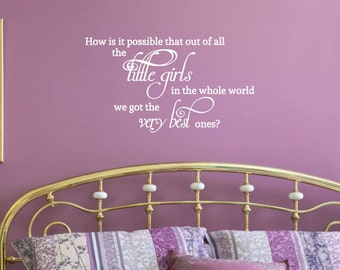 How is it possible that out of all the Little Girls in the whole world we got the Very Best ones Vinyl Wall Decal - Bedroom Decor, 18x10.15