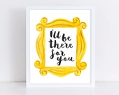 I'll Be There For You Art Print || inspirational quote, art print, friends, friendship quote, yellow frame, original watercolor painting