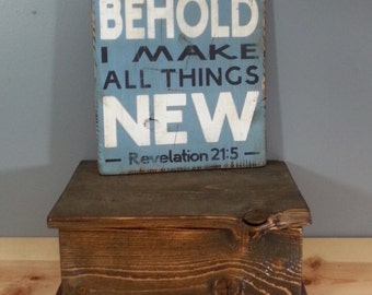 Behold I Make All Things New - Christian Scripture Hand Painted Rustic Sign on Wood.