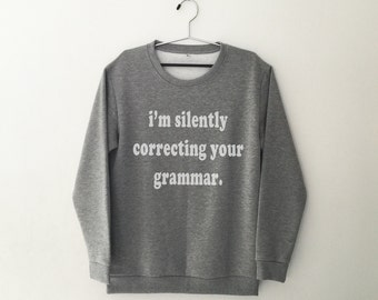 I'm silently correcting your grammar crewneck sweatshirt graphic sweater english teacher gift womens tumblr sweaters hipster sweatshirt