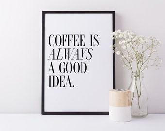 Coffee Is Always A Good Idea Typography Quote Art Print