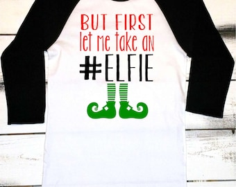Funny Christmas Shirt, Christmas Elf Shirt, But First Let Me Take an Elfie, Funny Elf Shirt, Christmas Baseball Tee, Elf Shirts, Custom