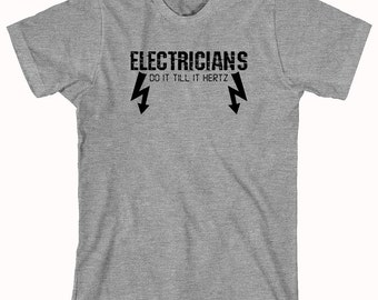 Electricians Do It Till It Hertz Shirt - funny electrician shirt, electrical, contractor, shirt for husband, gift - ID: 814