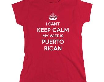 I Can't Keep Calm My Wife Is Puerto Rican Shirt, Boricua, Isla Del Encanto - ID: 332