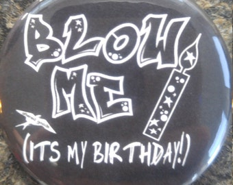 Blow me its my birthday pin back or bottle opener button