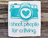 Photographer Decal, Vinyl Sticker, I Shoot People for a Living, Camera Decal, Window Decal, Vinyl Decal, Car Decal, Cute Car Decals