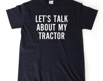 Let's Talk About My Tractor T-shirt Funny Farming Farmer Farm Men Gift Idea Tee Shirt