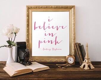 Quote Print 5x7 8x10 Instant Download I Believe In Pink Audrey Hepburn Quote Printable Art Pink Decor Inspirational Print Calligraphy Print