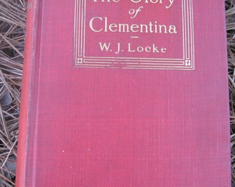 The Glory of Clementina, By William John Locke, 1911, hardback