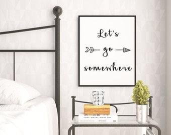 Typography Print, Travel Print, Let's Go Somewhere, Quote Print, Arrow Art, Adventure Print, Instant Download, Digital Download