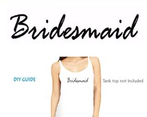 Bridesmaid Iron on  transfer vinyl , Heat Transfer for T shirt, tote bag ,Tank top , iron on transfers Bridal Party