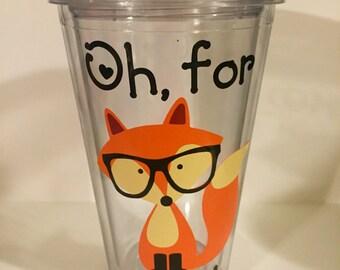 """Hipster """"Oh For Fox Sake"""" tumbler"""