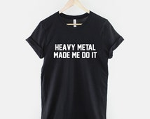 Heavy Metal T-Shirt - Made Me Do It Rocker Rock Band Shirt