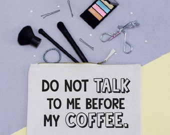Do not talk to me before my Coffee Make up Bag - Make up Pouch - Squiffy Print - Slogan - Make up Bag - Stocking fillers - Coffee Lovers