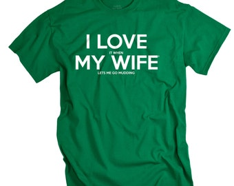 Mudder Shirt - Mudding Tshirt for Husband - I Love It When It My Wife Lets Me Go Mudding T-shirt for Men Father's day gift