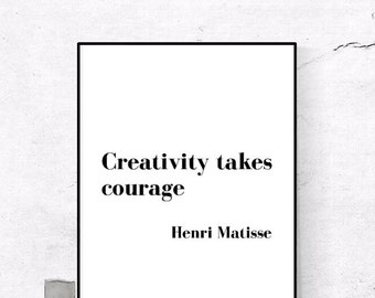 Creativity takes courage Henri Matisse  Printable Art Inspirational Print Poster Quote Typography Home Decor Motivational Wall Art