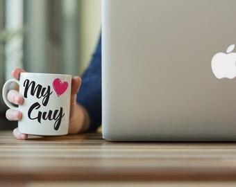 Quote Coffee Mug - Inspirational Mug - Boyfriend Gift - Coffee Mug Quote - Heart Mug - My Guy Mug - Tea Mug