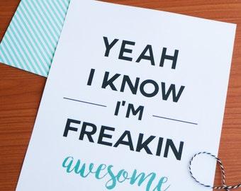 Yeah I Know I'm Freakin Awesome Print