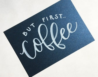 But First, Coffee Hand Lettered, Motivational 5x7 Calligraphy Print