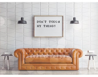 Don't Touch My things| PRINTABLE | Black and White Print | Wall Art  | Typography Printable | College Dorm Room Decor | Housewarming Gift