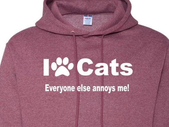 Love cats-everyone else annoys me hoodie, Love cats hoodie, cat lover hoodie, funny hoodie, statement hoodie, hilarious hoodie,