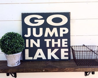 Go Jump In the Lake Sign CUSTOM COLORS AVAILABLE
