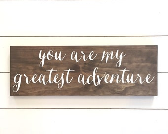 You are my greatest adventure wood sign // Wedding // Rustic Home Decor // Nursery // Baby //Love