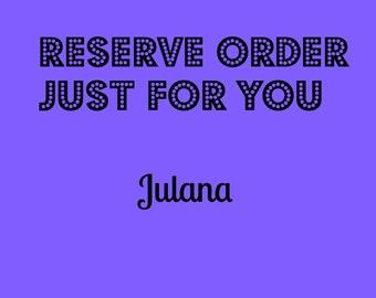 RESERVE ORDER just for you ... JULANA