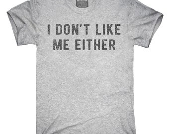 I Don't Like Me Either T-Shirt, Hoodie, Tank Top, Sleeveless
