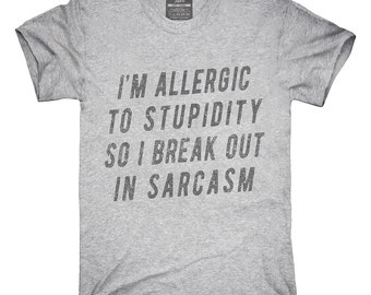 I'm Allergic To Stupidity So I Break Out In Sarcasm T-Shirt, Hoodie, Tank Top, Gifts