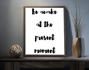 Be Awake at the Present Moment Digital Art Print - Inspirational Enlightenment Wall Art, Motivational Moment Art, Printable Now Typography