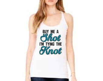 Buy Me a Shot I'm Tying the Knot Glitter Tank
