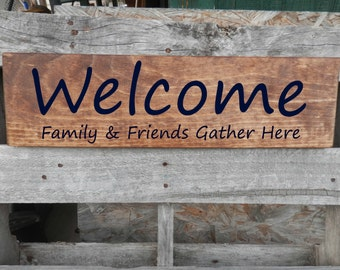 Welcome Family and Friends Gather here Country house sign, rustic wall hanging welcome sign