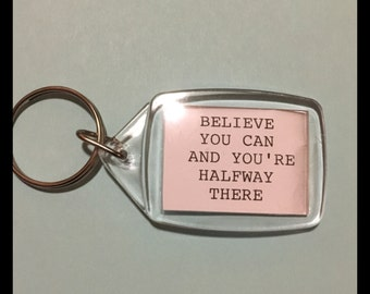 Believe you Can and Youre Halfway There -Hand Typed Quote Acrylic Keyring Keychain