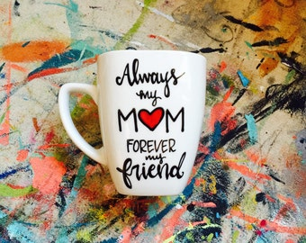 Mom Gift, Mothers Day Gift, Coffee Gift, Always my Mom Forever my Friend Mug, Personalized mom gifts from daughter