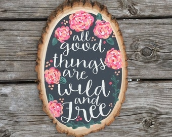 All good things are wild and free wood slice
