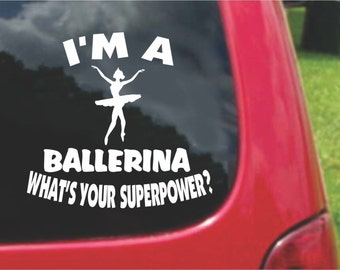Set (2 Pieces) I'm a BALLERINA  What's Your Superpower? Sticker Decals 20 Colors To Choose From.  U.S.A Free Shipping