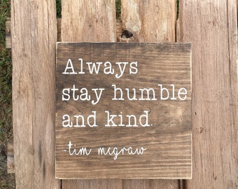 Always stay humble and kind | wooden sign | tim mcgraw | country | song lyric | handmade | sign | wall decor | country song |