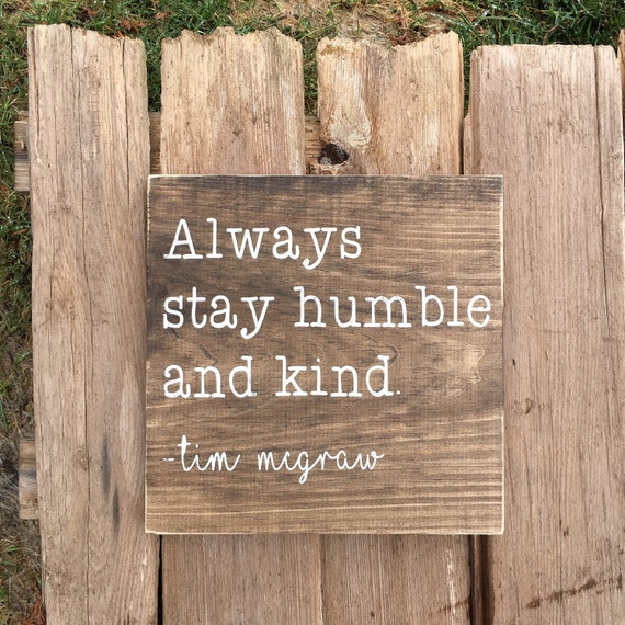 Humble Signs: Always Stay Humble And Kind Wooden Sign Tim Mcgraw