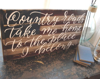 Country Roads Take Me Home- Wooden Sign