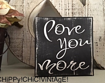 Wooden Sign ~ Shelf Sitter ~ Love You More ~ Inspirational Sign ~ Shelf Sitter Sign ~ Anniversary Sign ~