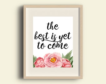 The best is yet to come | inspirational quote | wall art print printable quote print | printable watercolor | print calligraphy 0027