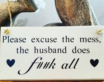 Rude sign, plaque, Please excuse the mess the husband does f##k all, gift for him
