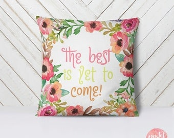 The Best Is Yet To Come Pastel Flowers - Throw Pillow Case, Pillow Cover, Home Decor - TPC1018