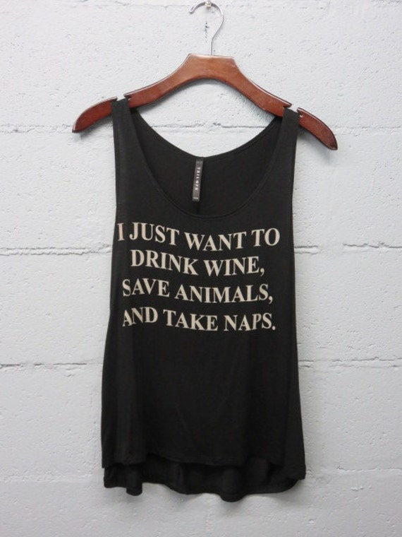 Just Want To Drink Wine Save Animals And Take Naps