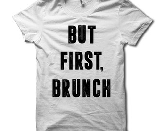 But First Brunch Shirt - Funny Sunday Funday Party Tee - Ok, But First Brunch T Shirt - Sunday Brunch T-Shirt - Brunch So Hard - Mimosa