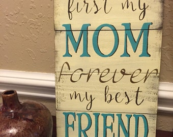 """Mother's Day gift, """"first my MOM forever my best friend"""" hand painted wood sign. Rustic decor"""