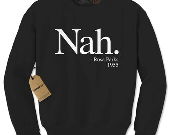 Crewneck Nah. Rosa Parks 1955 Long Sleeve Historic Civil Rights Sweatshirt #1271