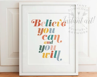 Believe you can and you will - printable quote art, printable inspiration, inspirational quote - 5x7, 8x10, 11x14